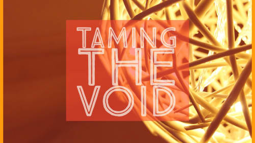 Taming the Void
