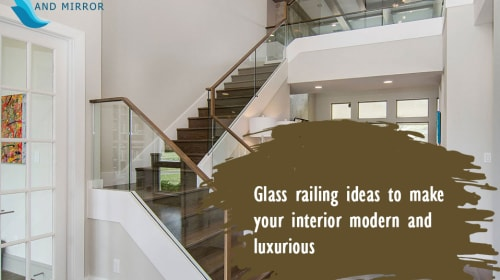 Glass Railing Ideas to Make Your Interior Modern and Luxurious
