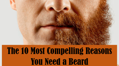 The 10 Most Compelling Reasons You Need a Beard