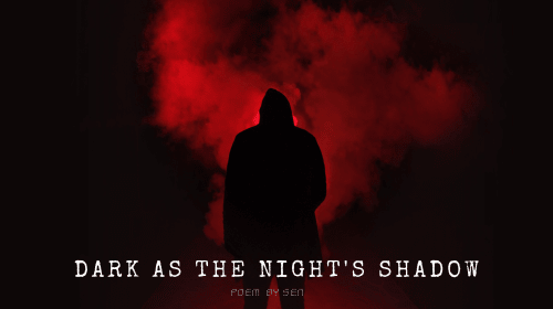 Dark As the Night's Shadow