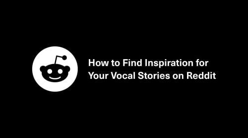 How to Find Inspiration for Your Vocal Stories on Reddit