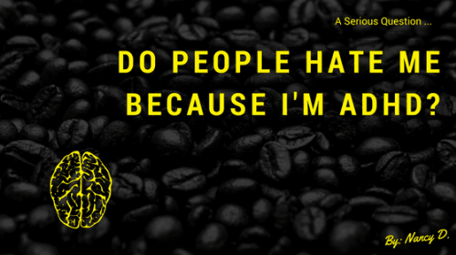 Do People Hate Me Because I'm ADHD?