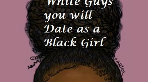 5 Types of White Guys You Will Date as a Black Girl