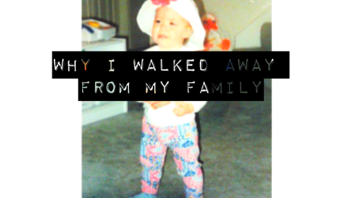 Why I Walked Away from My Family