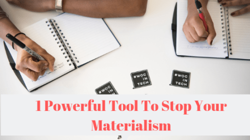 1 Powerful Tool to Stop Your Materialism