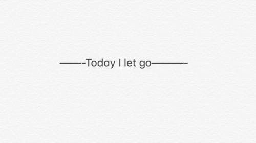 Today I Let Go