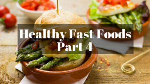 Healthy Fast Foods (Part 4)