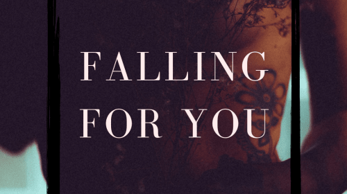 """""""Falling For You"""""""
