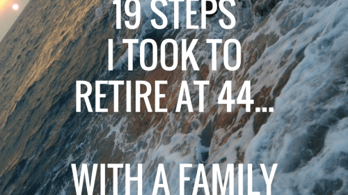 19 Steps I Took To Retire At 44…With A Family