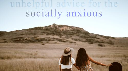 Unhelpful Advice for the Socially Anxious