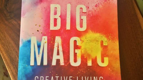 What I Learned from 'Big Magic' by Elizabeth Gilbert