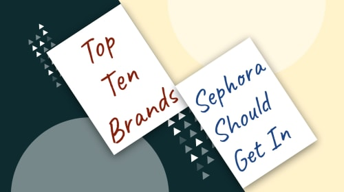 Ten Brands Sephora Should Consider