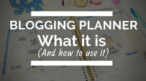 Blogging Planner - What It Is and How to Use It!