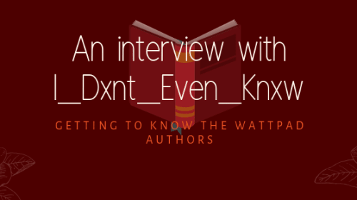 An Interview with I_Dxnt_Even_Knxw