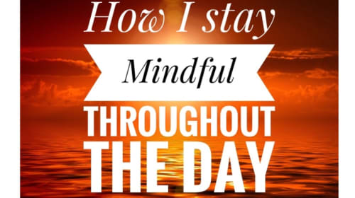 How I Stay Mindful Throughout the Day
