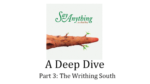 "'... Is A Real Boy' By Say Anything (Album Review) Part 3 ""The Writhing South"""