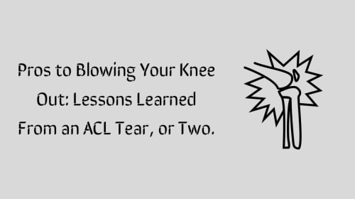 Pros to Blowing Your Knee Out