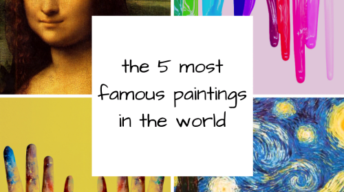 The 5 Most Famous Paintings in the World