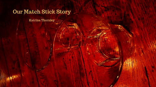 Our Match Stick Story