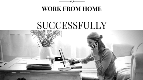 How to Work from Home and Be Successful
