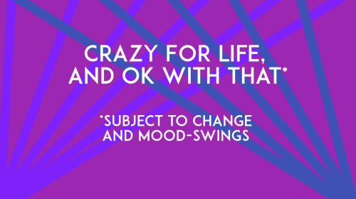 Crazy for Life, and Okay with That