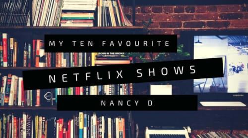 My Top Ten Favourite Shows on Netflix