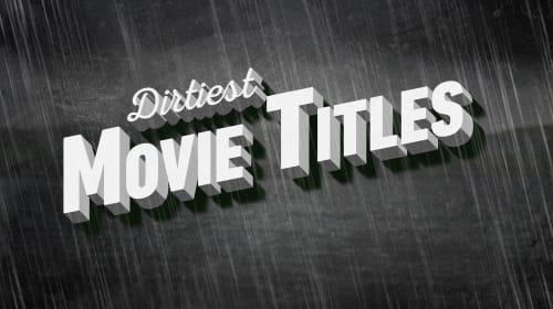 Dirtiest Movie Titles