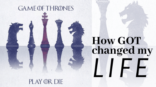 How 'GOT' Changed My Life