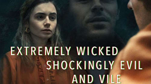 'Extremely Wicked, Shockingly Evil and Vile' - A Movie Review
