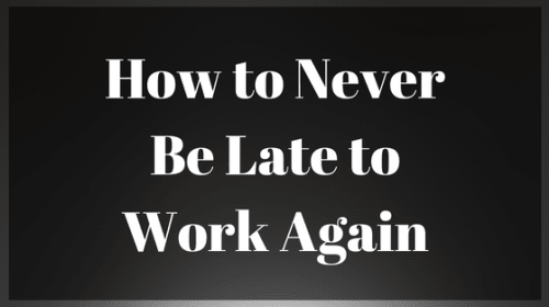 How to Never Be Late to Work Again