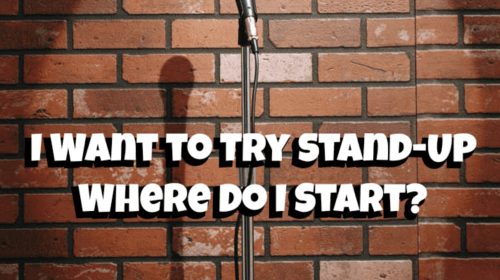 I Want to Try Stand-Up Where Do I Start?
