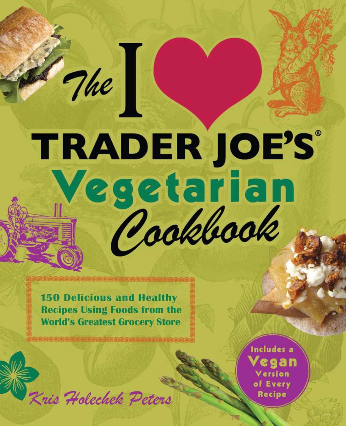 The I Love Trader Joe's Vegetarian Cookbook by Kris Holechek Peters