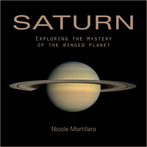Saturn: Exploring the Mystery of the Ringed Planet by Nicole Mortillaro