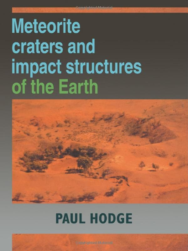 Meteorite Craters and Impact Structures of the Earth by Paul Hodge
