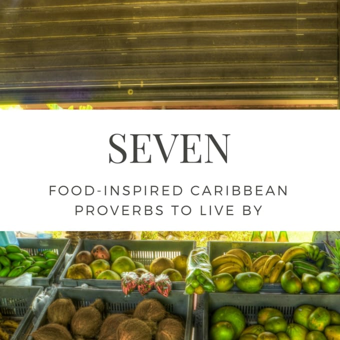 Seven Food-Inspired Caribbean Proverbs to Live By