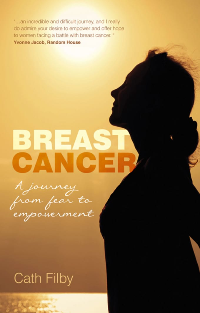 Breast Cancer: A Journey From Fear to Empowerment by Cath Filby