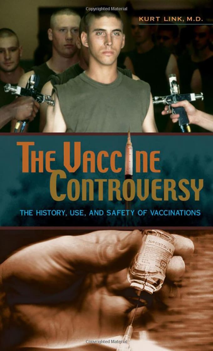 The Vaccine Controversy: The History, Use, and Safety of Vaccinations by Kurt Link M.D.