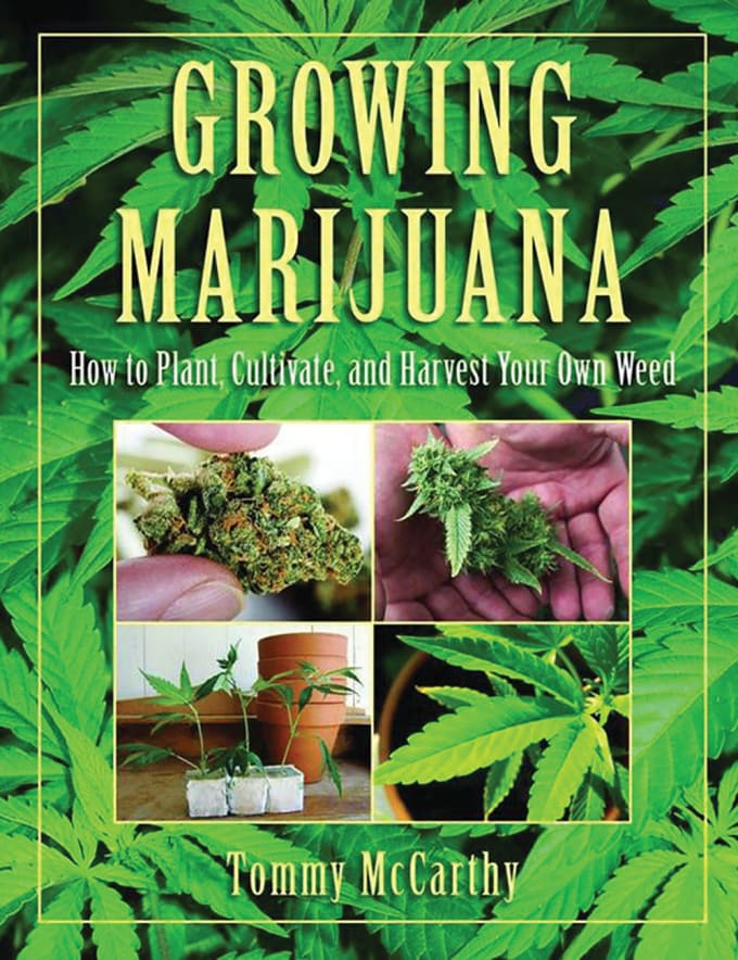 Growing Marijuana: How to Plant, Cultivate, and Harvest Your Own Weed by Tommy McCarthy