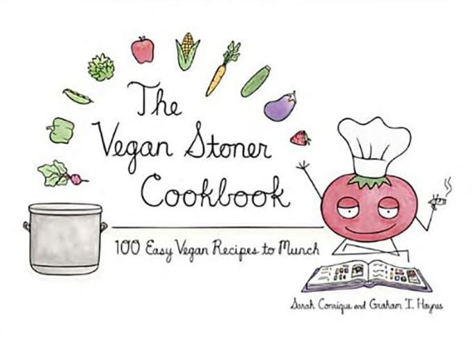 The Vegan Stoner Cookbook by Sarah Conrique & Graham I. Haynes