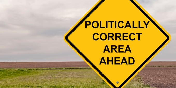 Be politically correct.