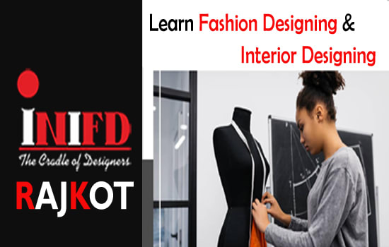 Inifd Rajkot Learn Fashion Designing Interior Designing Course