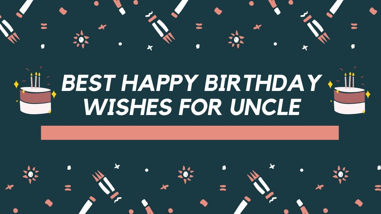 99 Best Happy Birthday Wishes For Uncle