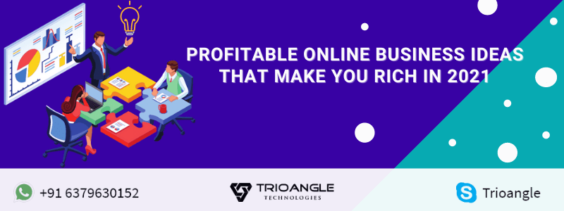 Profitable Online Business Ideas that make you Rich in 2021
