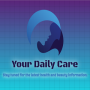Your Daily Care (Daily Beauty Tips)