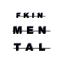 FKIN MENTAL