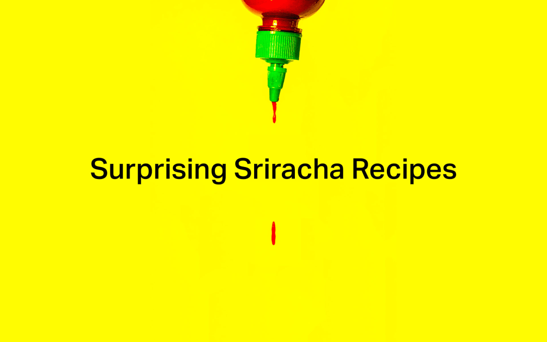 Surprising Sriracha Recipes That Will Shock Your Taste Buds Feast