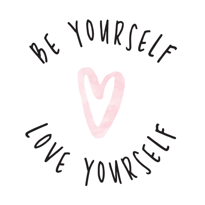 be yourself love yourself
