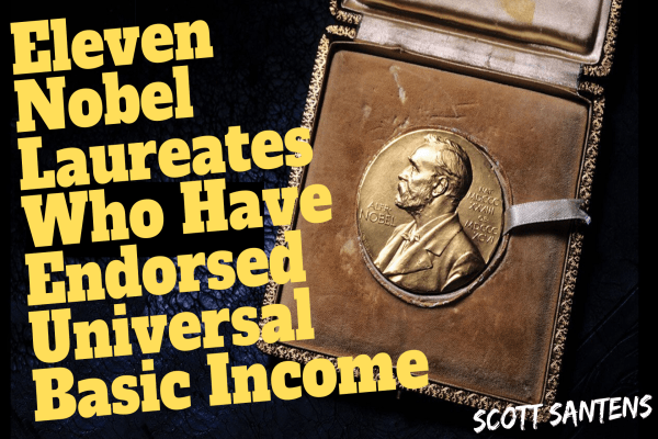 Eleven Nobel Laureates Who Have Endorsed Universal Basic Income