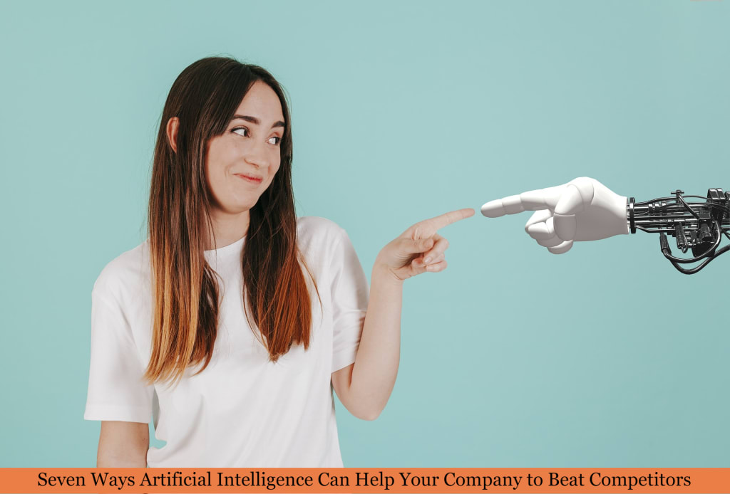 7 Ways Artificial Intelligence Can Help Your Company to Beat Competitors