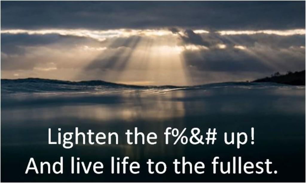 Lighten the F%&# Up!